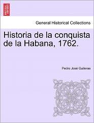 Historia De La Conquista De La Habana, 1762. - Pedro Jos Guiteras