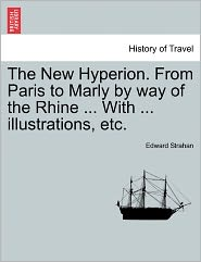 The New Hyperion. From Paris To Marly By Way Of The Rhine. With. Illustrations, Etc. - Edward Strahan