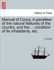 Manual Of Coorg. A Gazetteer Of The Natural Features Of The Country, And The ... Condition Of Its Inhabitants, Etc. - G. Richter