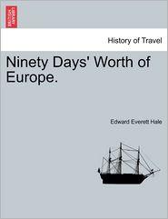 Ninety Days' Worth Of Europe. - Edward Everett Hale