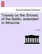 Travels on the Shores of the Baltic; Extended to Moscow.
