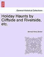 Holiday Haunts by Cliffside and Riverside, Etc.