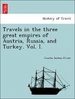 Travels in the three great empires of Austria, Russia, and Turkey. Vol. I. - Elliott, Charles Boileau