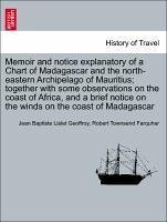 Memoir and notice explanatory of a Chart of Madagascar and the north-eastern Archipelago of Mauritius together with some observations on the coast of Africa, and a brief notice on the winds on the coast of Madagascar - Lislet Geoffroy, Jean Baptiste Farquhar, Robert Townsend