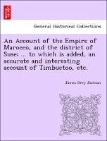 An Account of the Empire of Marocco, and the district of Suse ... to which is added, an accurate and interesting account of Timbuctoo, etc. - Jackson, James Grey