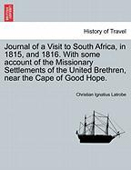 Journal of a Visit to South Africa, in 1815, and 1816. with Some Account of the Missionary Settlements of the United Brethren, Near the Cape of Good H