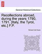 Recollections Abroad, During the Years 1790, 1791. [Italy, the Tyrol, Etc.] F.P.