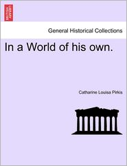 In a World of his own. - Catharine Louisa Pirkis