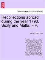 Recollections abroad, during the year 1790. Sicily and Malta. F.P. - Hoare, Richard Colt
