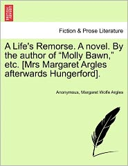 A Life's Remorse. A novel. By the author of