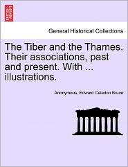 The Tiber and the Thames. Their associations, past and present. With ... illustrations. - Anonymous, Edward Caledon Bruce
