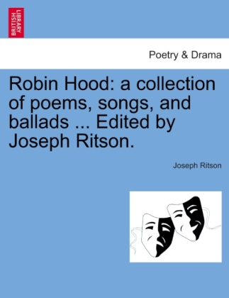 Robin Hood: a collection of poems, songs, and ballads ... Edited by Joseph Ritson. als Taschenbuch von Joseph Ritson - British Library, Historical Print Editions