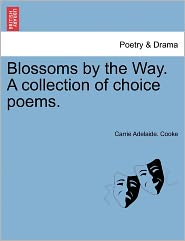 Blossoms By The Way. A Collection Of Choice Poems. - Carrie Adelaide. Cooke