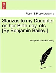Stanzas to my Daughter on her Birth-day, etc. [By Benjamin Bailey.]