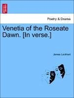 Venetia of the Roseate Dawn. [In verse.] - Lockhart, James