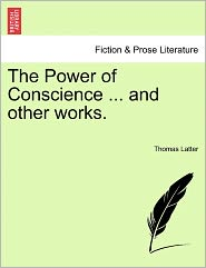 The Power Of Conscience ... And Other Works. - Thomas Latter