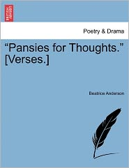 Pansies For Thoughts. [Verses.] - Beatrice Anderson