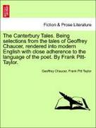 Chaucer, Geoffrey;Taylor, Frank Pitt: The Canterbury Tales. Being selections from the tales of Geoffrey Chaucer, rendered into modern English with close adherence to the language of the poet. By Frank Pitt-Taylor.