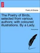 Anonymous: The Poetry of Birds, selected from various authors; with coloured illustrations. By a Lady.
