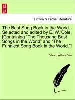 The Best Song Book in the World. Selected and edited by E. W. Cole. [Containing