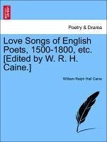 Love Songs of English Poets, 1500-1800, etc. [Edited by W. R. H. Caine.] - Caine, William Ralph Hall