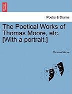 The Poetical Works of Thomas Moore, Etc. [With a Portrait.]