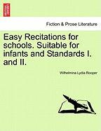 Easy Recitations for Schools. Suitable for Infants and Standards I. and II.