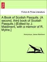 A Book of Scotish Pasquils. (A second, third book of Scotish Pasquils.) [Edited by J. Maidment, with a memoir of R. Mylne.] - Anonymous Maidment, James