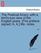 The Poetical Aviary, with a Bird's-Eye View of the English Poets. [The Preface Signed: A. A.] Ms. Notes.