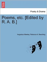 Poems, Etc. [Edited By R. A. B.] - Augustus Mawley, Rebecca A. Beeching