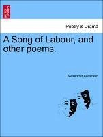 A Song of Labour, and other poems. - Anderson, Alexander