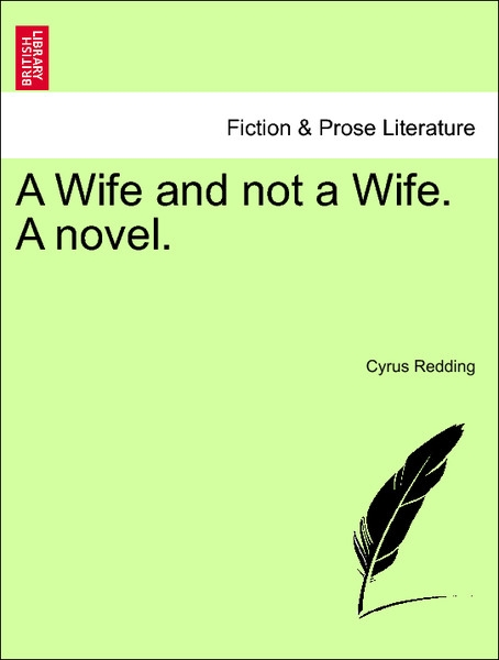 A Wife and not a Wife. A novel. Vol. II. als Taschenbuch von Cyrus Redding - British Library, Historical Print Editions
