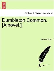 Dumbleton Common. [A Novel.] - Eleanor Eden