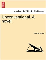 Unconventional. A Novel. - Thomas Sutton