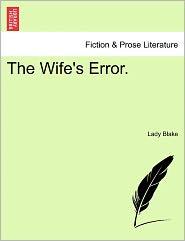 The Wife's Error. - Lady Blake