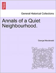 Annals of a Quiet Neighbourhood - George MacDonald