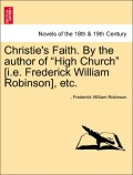 Robinson, Frederick William: Christie´s Faith. By the author of High Church [i.e. Frederick William Robinson], etc. Vol. I