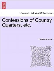 Confessions Of Country Quarters, Etc. - Charles H. Knox