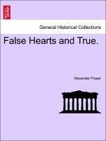 False Hearts and True. VOL. II - Fraser, Alexander