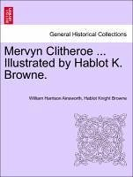 Mervyn Clitheroe ... Illustrated by Hablot K. Browne. - Ainsworth, William Harrison Browne, Hablot Knight