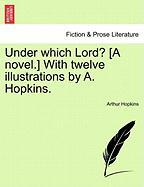 Under Which Lord? [A Novel.] with Twelve Illustrations by A. Hopkins.