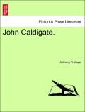 Trollope, Anthony: John Caldigate. Vol. I.
