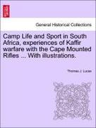 Lucas, Thomas J.: Camp Life and Sport in South Africa, experiences of Kaffir warfare with the Cape Mounted Rifles ... With illustrations.