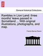 Rambles in Lion Land: Three Months' Leave Passed in Somaliland ... with Original Illustrations, Photographs, and Map.