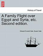 A Family Flight Over Egypt and Syria, Etc. Second Edition.