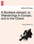 A Buckeye Abroad; Or, Wanderings in Europe, and in the Orient.