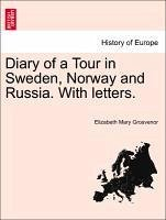 Diary of a Tour in Sweden, Norway and Russia. With letters. - Grosvenor, Elizabeth Mary