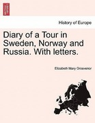 Grosvenor, Elizabeth Mary: Diary of a Tour in Sweden, Norway and Russia. With letters.