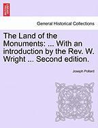 The Land of the Monuments: ... with an Introduction by the REV. W. Wright ... Second Edition.