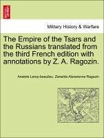 The Empire of the Tsars and the Russians translated from the third French edition with annotations by Z. A. Ragozin. - Leroy-beaulieu, Anatole Ragozin, Zenaïde Alexeïevna